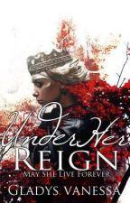 Under Her Reign by GladysVanessa