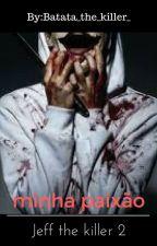 Minha Paixão Jeff The Killer 2 by batata_the_killer_