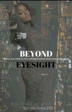 BEYOND EYESIGHT  by Written_Voices34