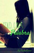 Solo Una Palabra   by PaulitaLaSuper