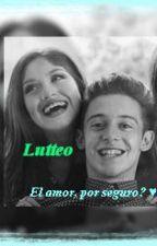 Lutteo/El amor, por seguro? ♥ ✖️ by ChicaxXxLoca