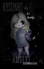 Rysunki Amelki - Czyli moje arcydzieła | ✓ by SzacunNaDzielni