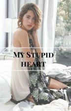 My Stupid Heart✔ by riskytini