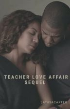 Teacher Love Affair: Sequel ☑️ by LatayaCarter