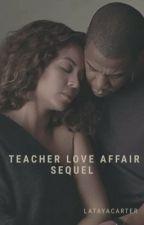 Teacher Love Affair: Sequel ☑️ by LatayaCarter