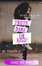 Truth, Dare, or Kiss? -COMPLETED- by felicity202