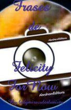 Frases de FelicityForNow by ladymiraculerlunista