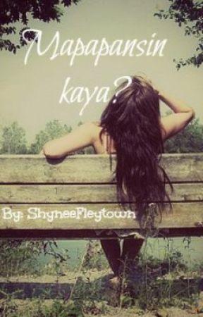 MAPAPANSIN KAYA? (One shot) by shyneeeer