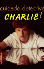Cuidado detective Charlie! [Charlie Puth y tú❤] by dulcesuvas