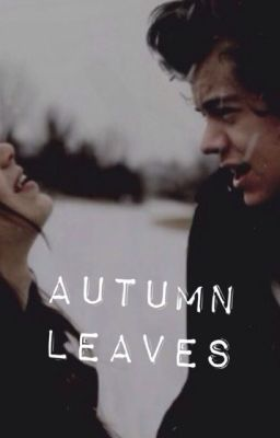 Autumn Leaves (Dark Harry Styles fanfic) - Chp1 - Page 1 - Wattpad