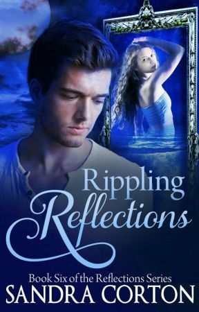 Rippling Reflections (Book 6 of the Reflections Series) SLOW UPDATES by SandraCorton