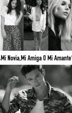 ¿Mi Novia,Mi Amiga O Mi Amante?¡¡¡CANCELADA!!! by SoyCamino
