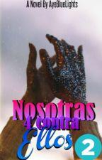 Nosotras 4 contra ellos ✔ by AyeBlueLights