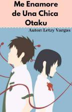 me enamore de una chica otaku  by LetzyVargas