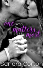 The One Who Matter Most (now published so sample only) by SandraCorton