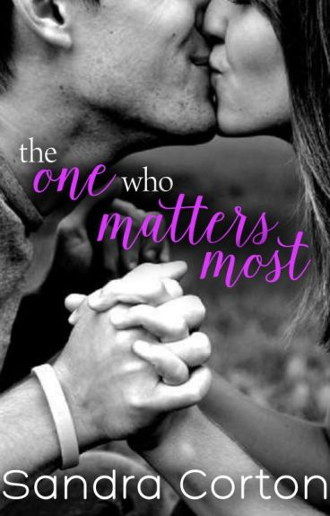 The One Who Matter Most COMING SOON by SandraCorton