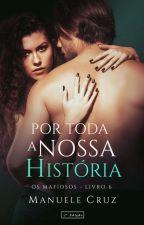 Por toda a nossa história - Série Os mafiosos (Livro 6) by ManueleCruz