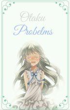❝ Otaku Problems ❞ by ___mefedron___