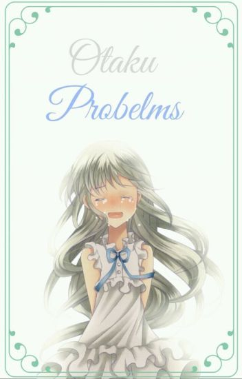 ❝ Otaku Problems ❞