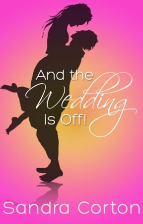 And The Wedding Is Off! by SandraCorton