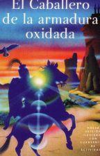 El Caballero De La Armadura Oxidada  by isaiasveller123