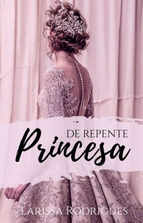 De Repente Princesa by LarahRodrigues