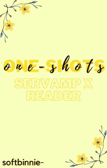 {completed} one-shots 》servamp x reader