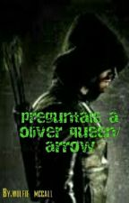 preguntale a Oliver Queen / Arrow by pocito_rusherboy