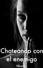 Chateando con el enemigo (Editando) by NataliaCarmona0611