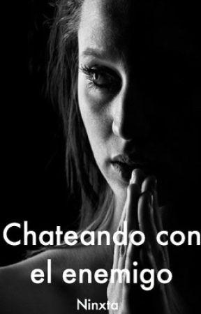 Chateando con el enemigo by NataliaCarmona0611