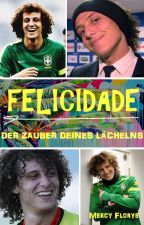 FELICIDADE - Der Zauber deines Lächelns [David Luiz] #Wattbooks2017 by Floraly89