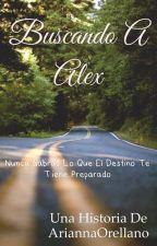 Buscando a alex by AriannaOrellano
