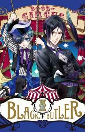 Welcome To The Show~ {Black Butler, Book Of Circus} by wolfy57