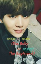 The Bully or The Boyfriend? [Min Yoongi/Suga fan fiction] by BulletBTSProof