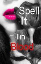 Spell It In Blood (On Hold) by TaraLDeclan