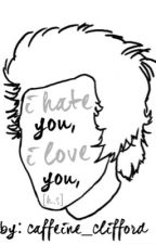 i hate you, i love you [h.s] by Caffeine_Clifford