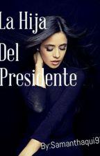 La Hija Del Presidente  by SamQuizu97