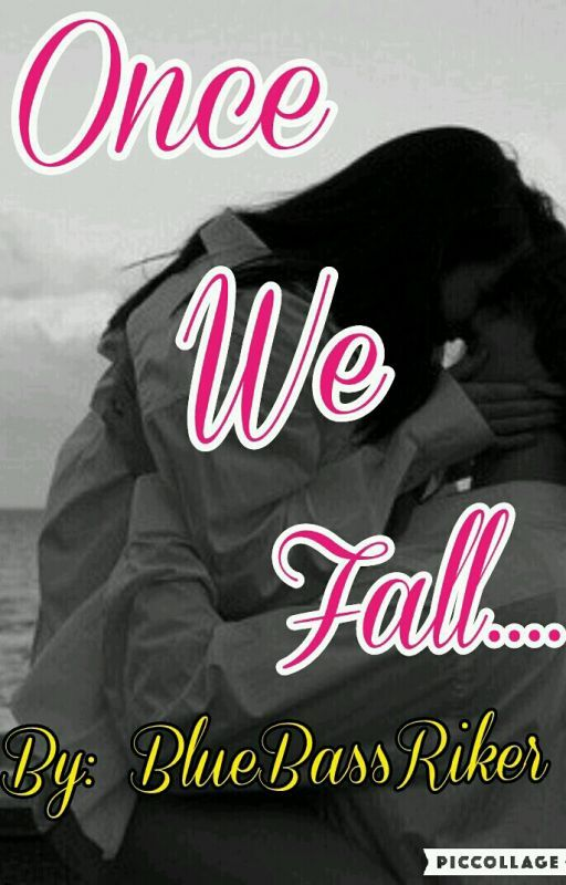 Once We Fall.... [#Wattys2016] by BlueBassRiker