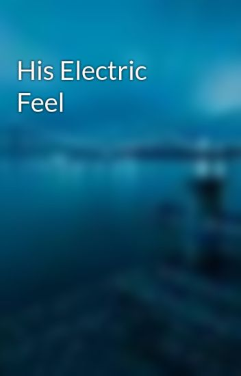 His Electric Feel