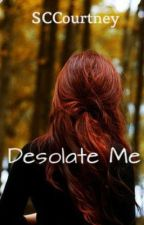 Desolate Me by SCCourtney