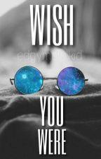 Wish You Were √   by MaraudersPotterhead