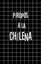 Piropos a la Chilena by xxjalexisrialxx