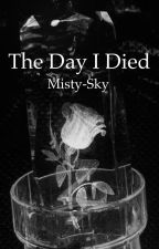 The Day I Died by Misty-Sky
