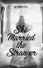 She Married The Stranger by LeeRaeAeSesshi