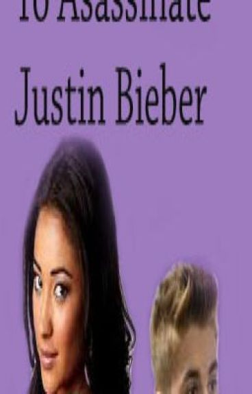I'm the girl that's been sent to asassinate Justin Bieber.....