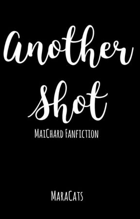 Another Shot (MaiChard Fanficiton) by MaraCats