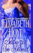 Seduzir uma Besta - Série A Lenda dos Quatro Soldados  03  - Elizabeth Hoyt by Flaviacalaca