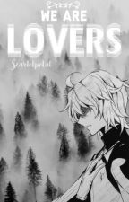 We Are Lovers ཉ MikaYuu by ScarletPetal