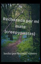 El Rechazo De Mi Mate(Y Creepypastas) by nattsukii-romero
