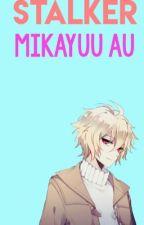 「Stalker」Mikayuu A.U by epdannyjedge